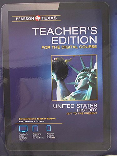 Pearson Texas, United States History, 1877 to the Present, Teacher's Edition for the Digital ...