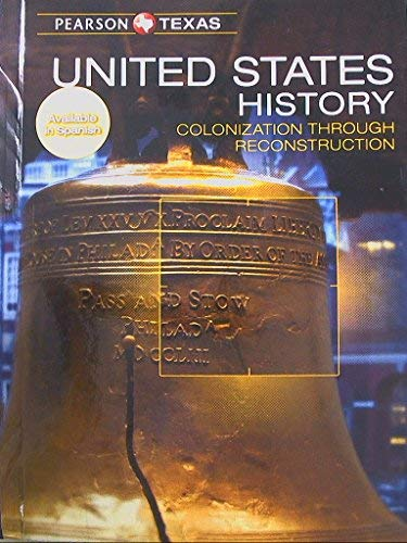 Pearson Texas, United States History, Colonization Through Reconstruction, Grade 8, 9780133313277, ...