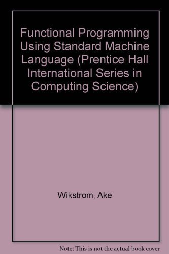 9780133319682: Functional Programming Using Standard Machine Language (Prentice Hall International Series in Computing Science)