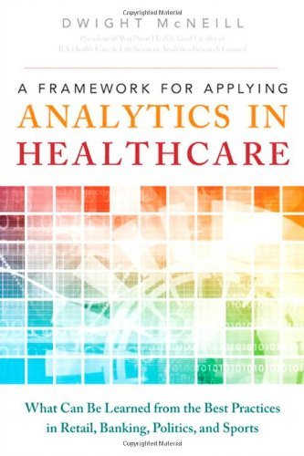 9780133353747: A Framework for Applying Analytics in Healthcare: What Can Be Learned from the Best Practices in Retail, Banking, Politics, and Sports (FT Press Analytics)