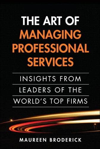 9780133353822: The Art of Managing Professional Services: Insights from Leaders of the World's Top Firms