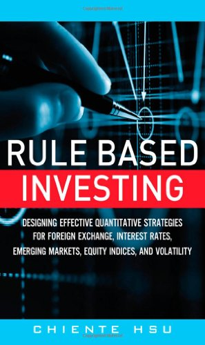 9780133354348: Rule Based Investing: Designing Quantitative Strategies for Forex, Interest Rates, Emerging Markets, Equity and Volatility