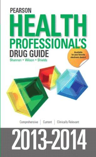 Pearson Health Professional's Drug Guide 2013-2014: Shannon, Margaret T, Wilson, Billie A, ...