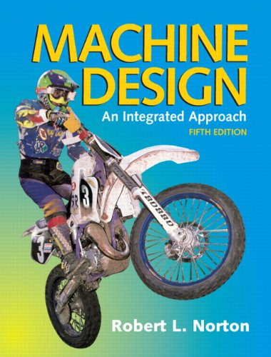 Machine Design: An Integrated Approach: Norton, Robert L.