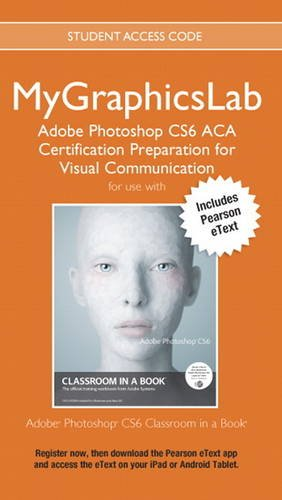 9780133363111: MyGraphicsLab ACA Cert Prep Course PS CS6 Access Card with Pearson Etext