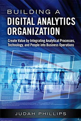 9780133372786: Building a Digital Analytics Organization: Create Value by Integrating Analytical Processes, Technology, and People into Business Operations (FT Press Analytics)