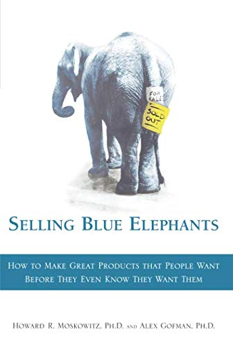 9780133381641: Selling Blue Elephants: How to Make Great Products that People Want BEFORE They Even Know They Want Them (paperback)