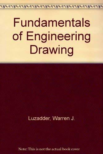 Fundamentals of Engineering Drawing: Warren J. Luzadder