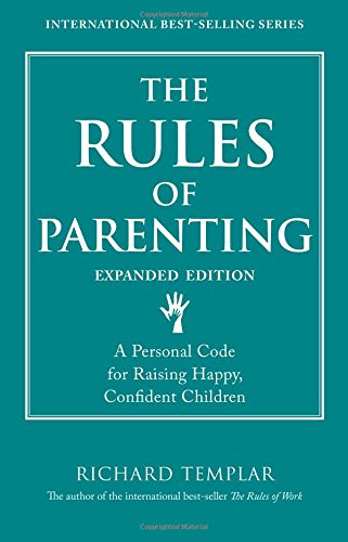 9780133384239: The Rules of Parenting: A Personal Code for Raising Happy, Confident Children, Expanded Edition (Richard Templar's Rules)