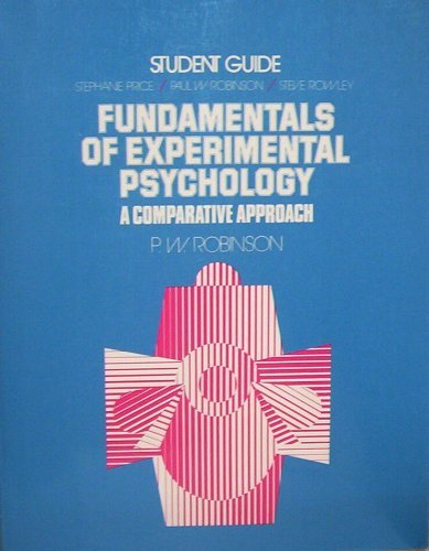Fundamentals Of Experimental Psychology. A Comparative Approach. Student Guide.: Paul W. Robinson