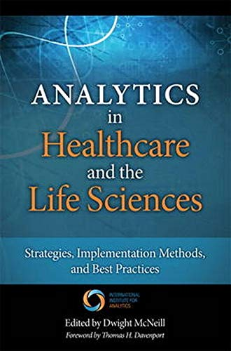 9780133407334: Analytics in Healthcare and the Life Sciences: Strategies, Implementation Methods, and Best Practices (FT Press Operations Management)