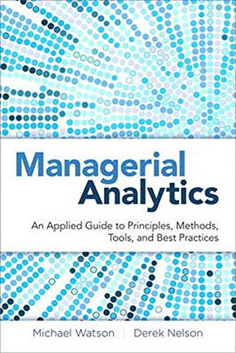 9780133407426: Managerial Analytics: An Applied Guide to Principles, Methods, Tools, and Best Practices