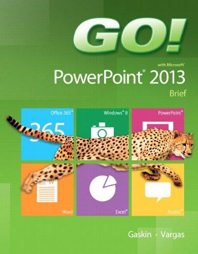 GO! with Microsoft PowerPoint 2013 Brief: Gaskin, Shelley, Vargas,