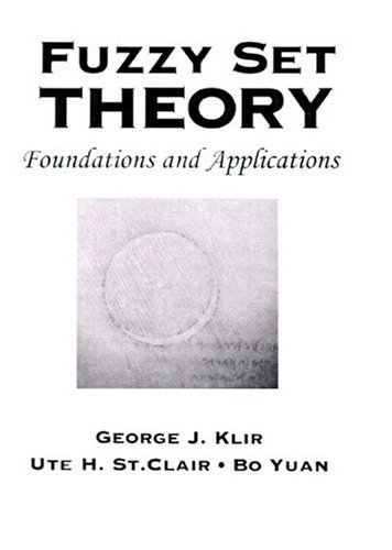 Fuzzy Set Theory: Foundations and Applications: Klir, George J.,