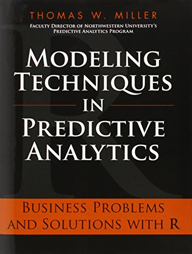 9780133412932: Modeling Techniques in Predictive Analytics: Business Problems and Solutions with R