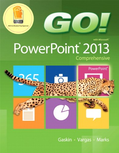 GO! with Microsoft PowerPoint 2013 Comprehensive: Gaskin, Shelley; Vargas,