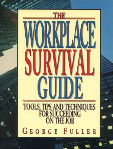 9780133416602: The Workplace Survival Guide: Tools, Tips and Techniques for Succeeding on the Job