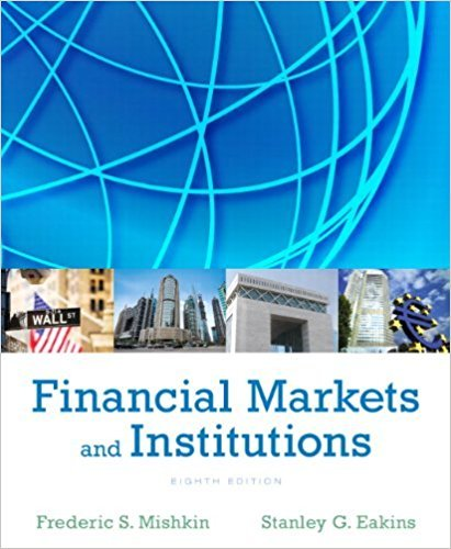 Financial Markets and Institutions (8th Edition) (Pearson Series in Finance): Mishkin, Frederic S.;...