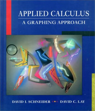 Applied Calculus: A Graphing Approach: David I. Schneider,