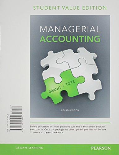 Managerial Accounting, Student Value Edition: Karen W Braun, Wendy M Tietz