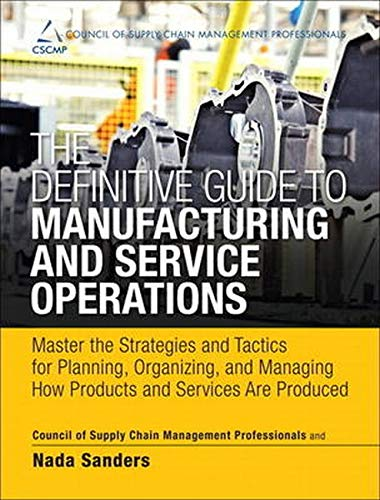 9780133438642: The Definitive Guide to Manufacturing and Service Operations: Master the Strategies and Tactics for Planning, Organizing, and Managing How Products ... of Supply Chain Management Professionals)
