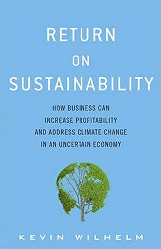9780133445503: Return on Sustainability: How Business Can Increase Profitability and Address Climate Change in an Uncertain Economy