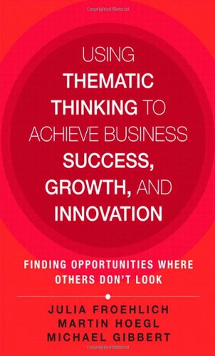 9780133448078: Using Thematic Thinking to Achieve Business Success, Growth, and Innovation: Finding Opportunities Where Others Don't Look