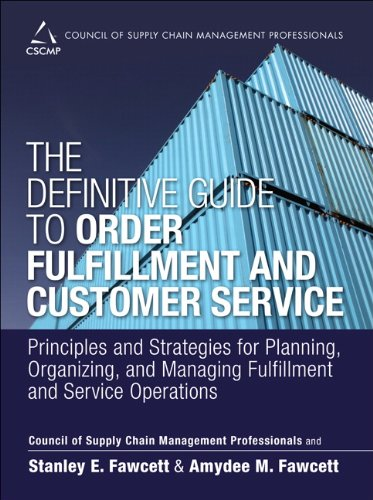 9780133453867: The Definitive Guide to Order Fulfillment and Customer Service: Principles and Strategies for Planning, Organizing, and Managing Fulfillment and ... of Supply Chain Management Professionals)