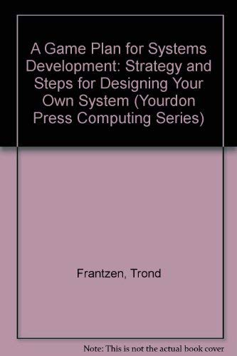 A Game Plan for Systems Development: Strategy and Steps for Designing Your Own System (Yourdon ...