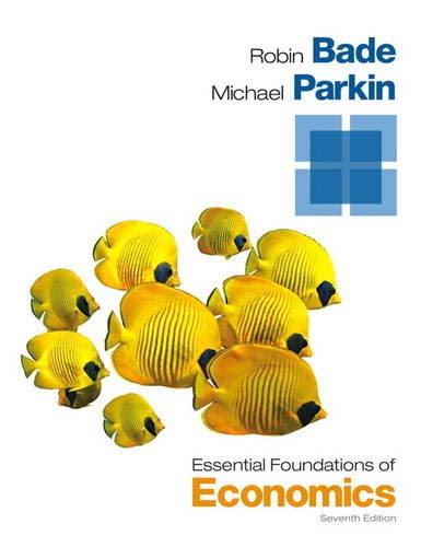 Essential Foundations of Economics (7th Edition): Bade, Robin; Parkin,