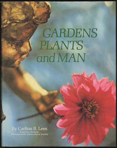 Gardens, Plants, and Man: Lees, Carlton B.