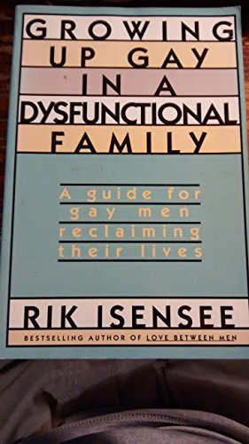 9780133469585: Growing up gay in a dysfunctional family: A guide for gay men reclaiming their lives