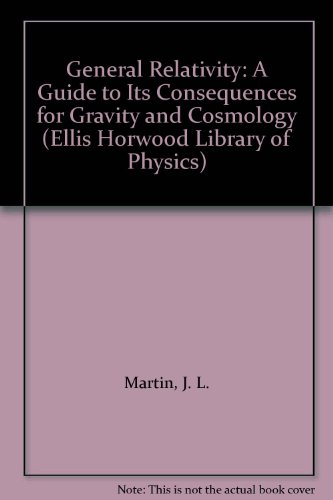 9780133469745: General Relativity: A Guide to Its Consequences for Gravity and Cosmology (Ellis Horwood Library of Physics)