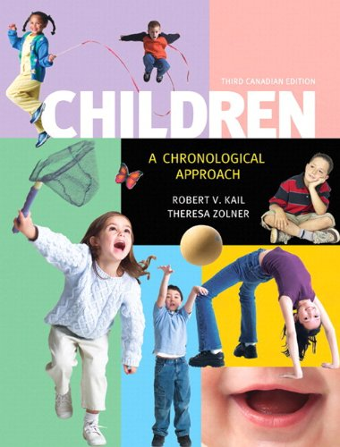 Children : A Chronological Approach: Kail, Robert V., Zolner, Theresa