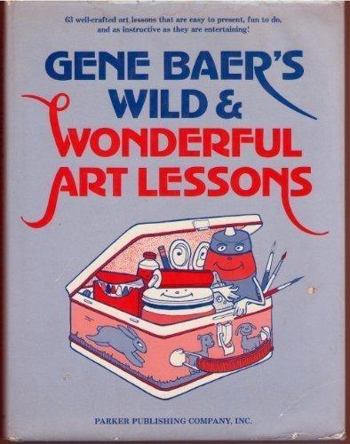 9780133475678: Gene Baer's Wild and Wonderful Art Lessons