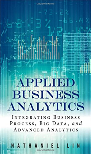9780133481501: Applied Business Analytics: Integrating Business Process, Big Data, and Advanced Analytics (FT Press Analytics)