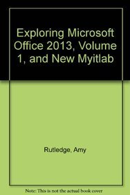 Exploring Microsoft Office 2013, Volume 1, and: Rutledge, Amy M.;
