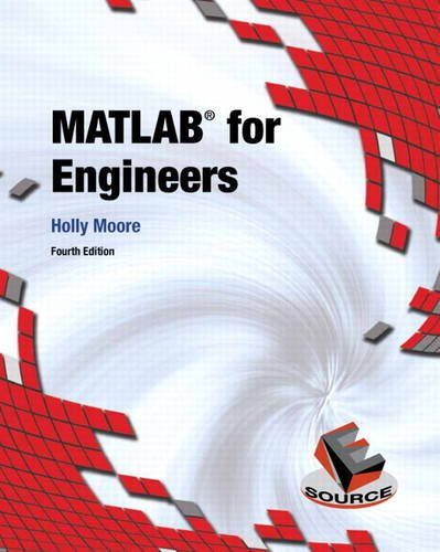 MATLAB for Engineers (4th Edition): Moore, Holly