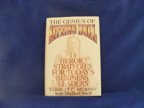 9780133492262: The Genius of Sitting Bull: Thirteen Heroic Strategies for Today's Business Leaders
