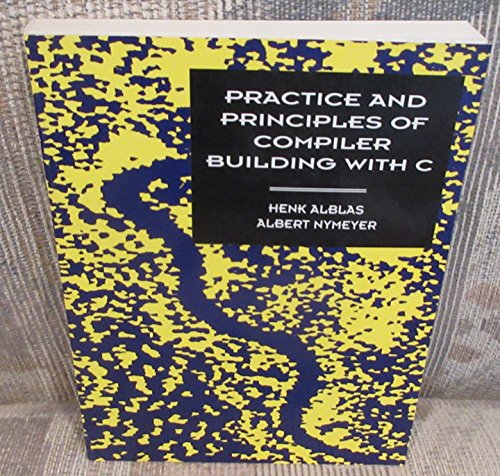 Practice and Principles of Compiler Building With: Nymeyer, Albert, Alblas,