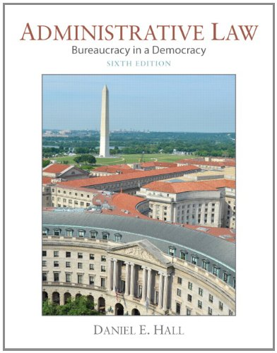 Administrative Law: Bureaucracy in a Democracy (6th: Hall, Daniel E.
