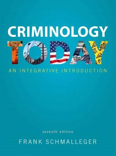 Criminology Today: An Integrative Introduction (7th Edition): Schmalleger, Frank