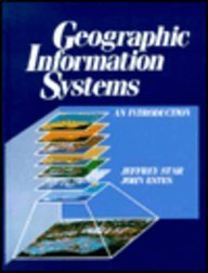 Geographic Information Systems: An Introduction: Star, Jeffrey, Estes,
