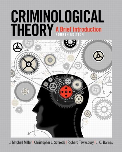 Criminological Theory: A Brief Introduction (4th Edition): Miller, J. Mitchell;