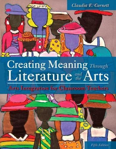 9780133519228: Creating Meaning Through Literature and the Arts: Arts Integration for Classroom Teachers