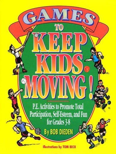 9780133522877: Games to Keep Kids Moving: P.E. Activities to Promote Total Participation, Self-Esteem, and Fun for Grades 3-8