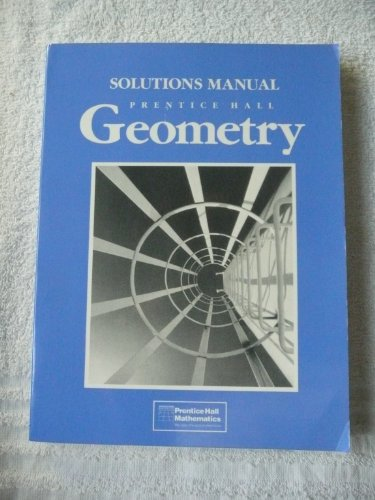 Solutions Manual Prentice Hall Geometry: Robert Kalin And