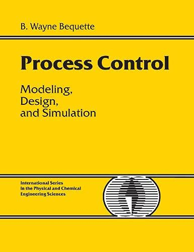 Process Control: Modeling, Design and Simulation: Bequette, B. Wayne