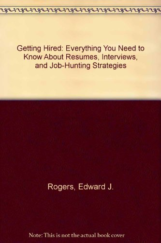 Getting Hired: Everything You Need to Know: Rogers, Edward J.