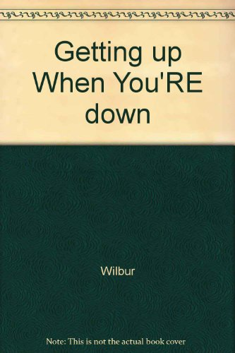 9780133546880: Getting Up When You're Down: How You Can Overcome Disillusionment to Achieve a Sense of Satisfaction in Life